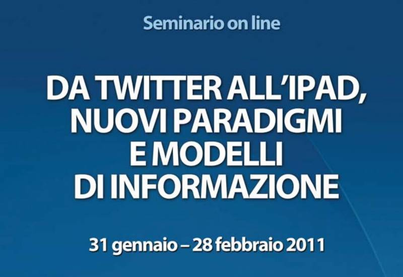 Seminari 2010-2011: Da Twitter all'Ipad, nuovi paradigmi e modelli di informazione