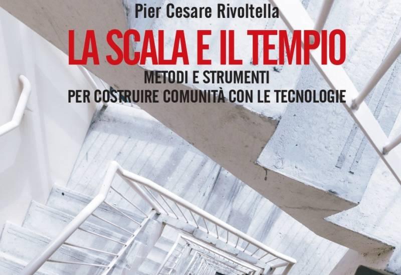 """[Libro] """"La scala e il tempio. Metodi e strumenti per costruire comunità con le tecnologie"""" a cura di Pier Cesare Rivoltella"""